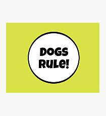 Dogs Rules! Photographic Print