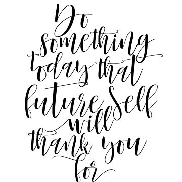 Printable Art,MOTIVATIONAL Do Something Today That Your Future Self Will Thank You For Motivational Quote,Printable Script,Inspirational Art by NathanMoore