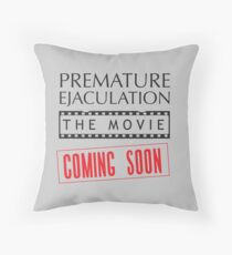 Premature Ejaculation The Movie. Coming Soon Throw Pillow