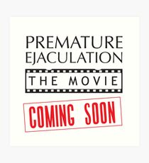 Premature Ejaculation The Movie. Coming Soon Art Print