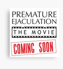 Premature Ejaculation The Movie. Coming Soon Canvas Print