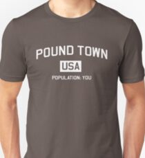 Pound Town USA. Population: You Unisex T-Shirt