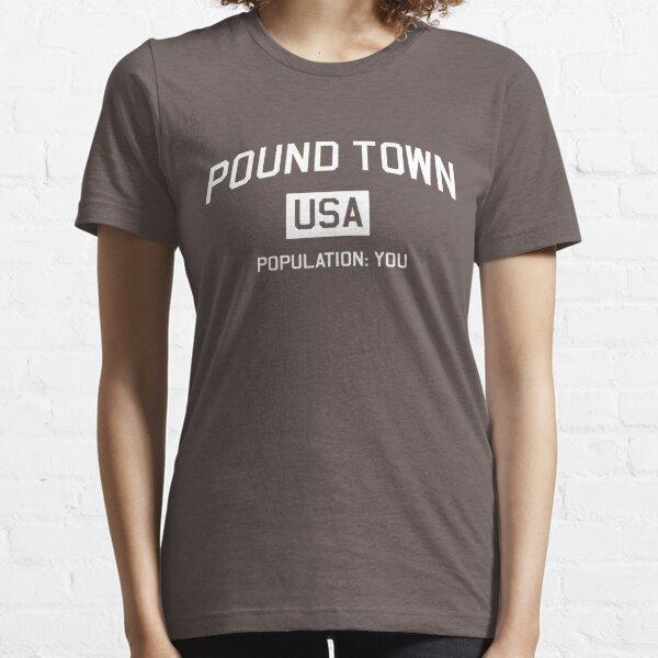 Pound Town USA. Population: You Essential T-Shirt