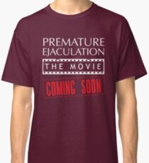 Premature Ejaculation The Movie. Coming Soon Classic T-Shirt