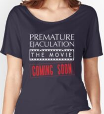 Premature Ejaculation The Movie. Coming Soon Women's Relaxed Fit T-Shirt