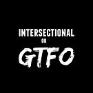 Intersectional or GTFO by sexfortherest