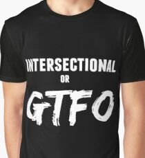 Intersectional or GTFO Graphic T-Shirt