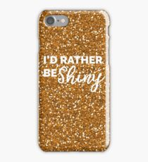 I'd rather be SHINY iPhone Case/Skin