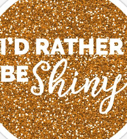 I'd rather be SHINY Sticker