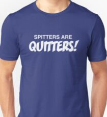 Spitters are quitters! T-Shirt