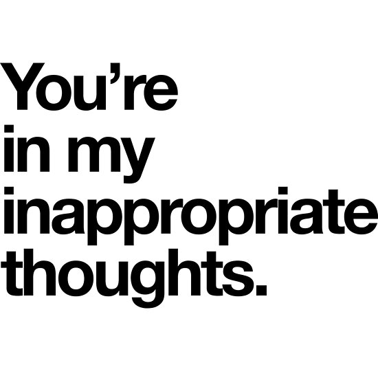 Youre In My Inappropriate Thoughts Posters By Bawdy Redbubble
