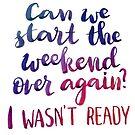 Can we start the weekend over again? I wasn't ready. by Anastasiia Kucherenko