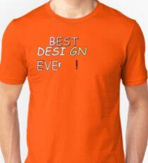 Best... Design... Ever Unisex T-Shirt