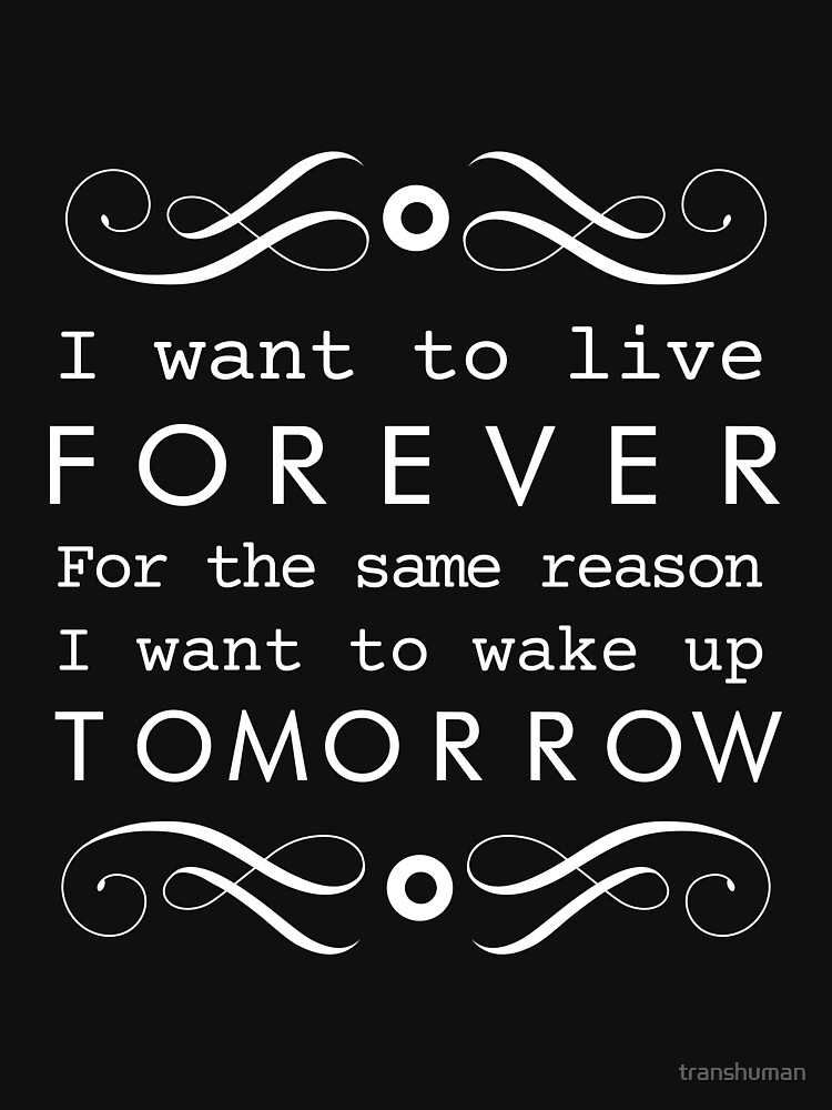 I want to live forever by transhuman