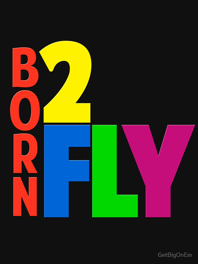 Born 2 Fly - NEON by GetBigOnEm