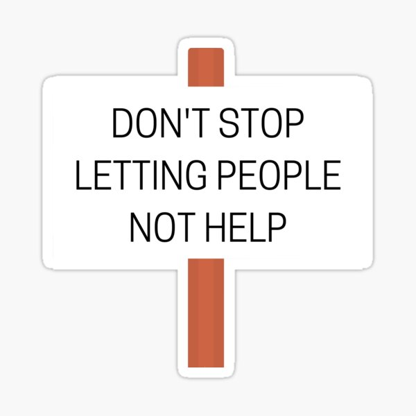 Don't Stop Letting People Not Help Sticker