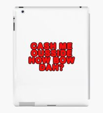 Cash me ousside how bow dah? 01 iPad Case/Skin