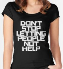 Don't Stop Letting People Not Help (White Lettering) Women's Fitted Scoop T-Shirt