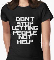 Höre nicht auf, Menschen nicht helfen zu lassen (weiße Beschriftung) Tailliertes T-Shirt