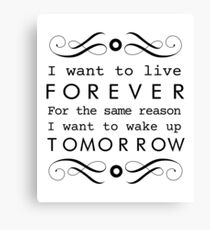 I Want To Live Forever - Black Canvas Print