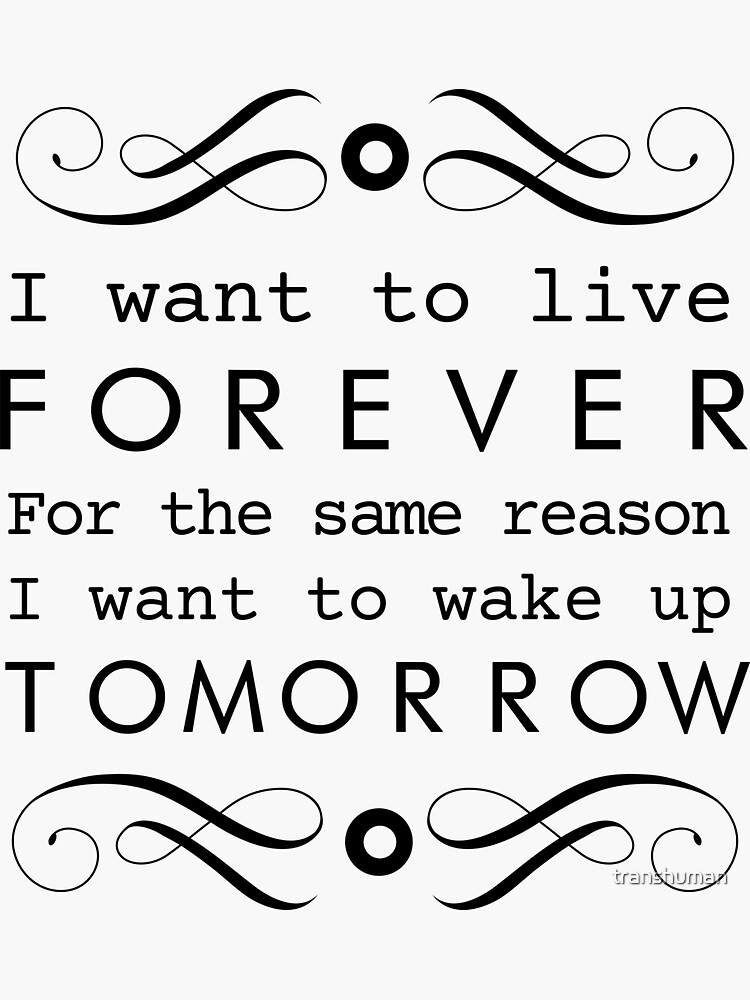 I Want To Live Forever - Black by transhuman