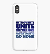 Introverts unite we're here we're uncomfortable and we want to go home iPhone Case