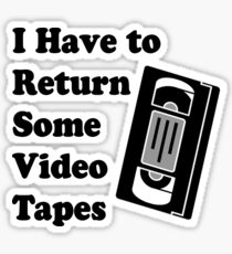 I have to return some video tapes Sticker