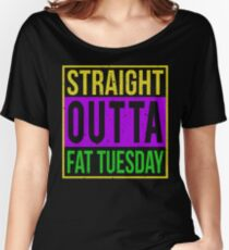 Straight Outta Tuesday - Mardi Gras Women's Relaxed Fit T-Shirt