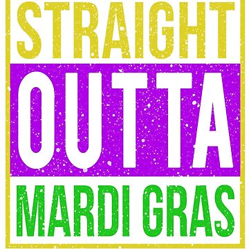 Straight Outta Mardi Gras by Libus1996