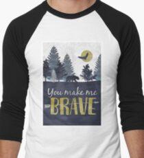 You Make Me Brave Men's Baseball ¾ T-Shirt