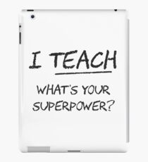 I Teach What Is Your Superpower? iPad Case/Skin