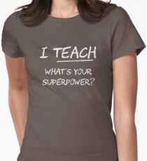 I Teach What Is Your Superpower? Women's Fitted T-Shirt