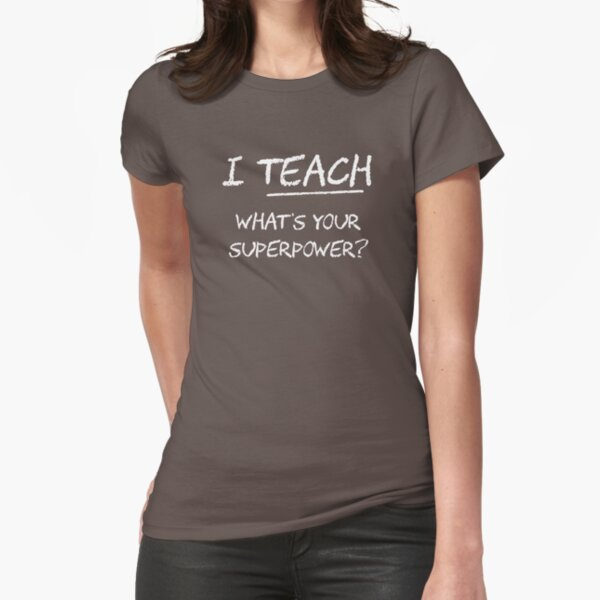 I Teach What Is Your Superpower? Fitted T-Shirt