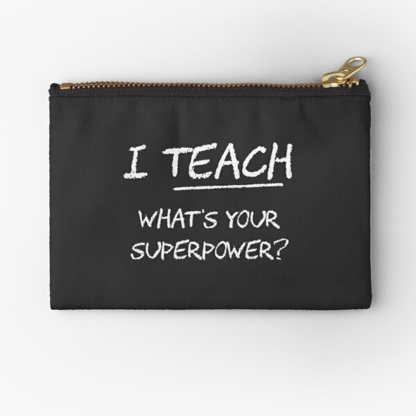 I Teach What Is Your Superpower? Zipper Pouch