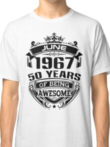 june 1967 50 years of being awesome Classic T-Shirt