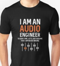 Best Seller: I'm Audio Engineer To Save Time, Let's Just Assume That I'm Never Wrong   Unisex T-Shirt