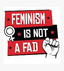 Feminism is not a fad Photographic Print