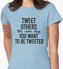 Tweet others the same way you want to be tweeted Womens Fitted T-Shirt