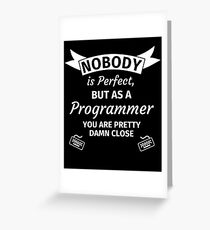 Nobody is perfect but as a programmer you are pretty damn close Grußkarte