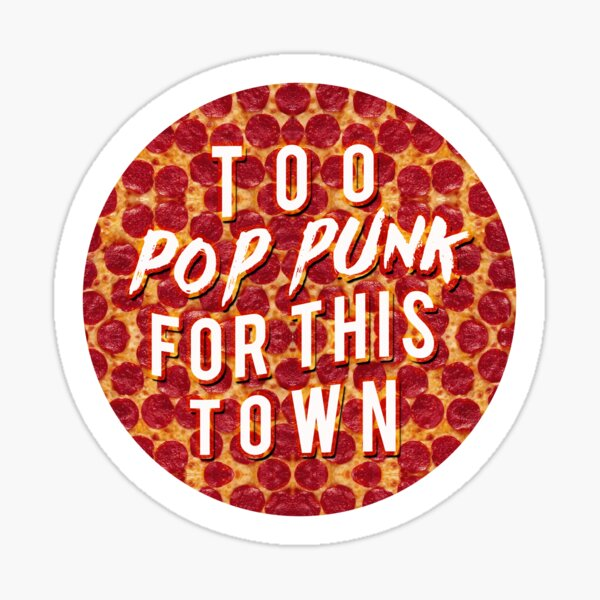 Too Pop Punk For This Town Sticker