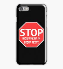 Stop including me in group texts iPhone Case/Skin