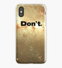 Don't. iPhone Case/Skin