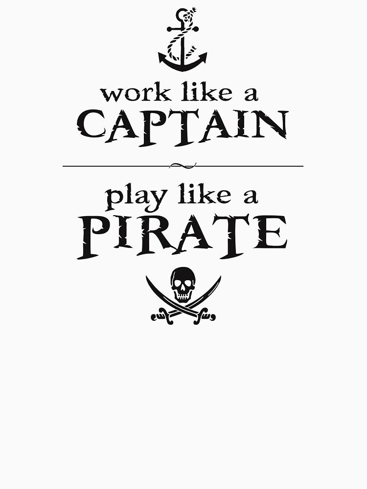 Arbeite wie ein Captain, spiele wie ein Pirat von TheShirtYurt