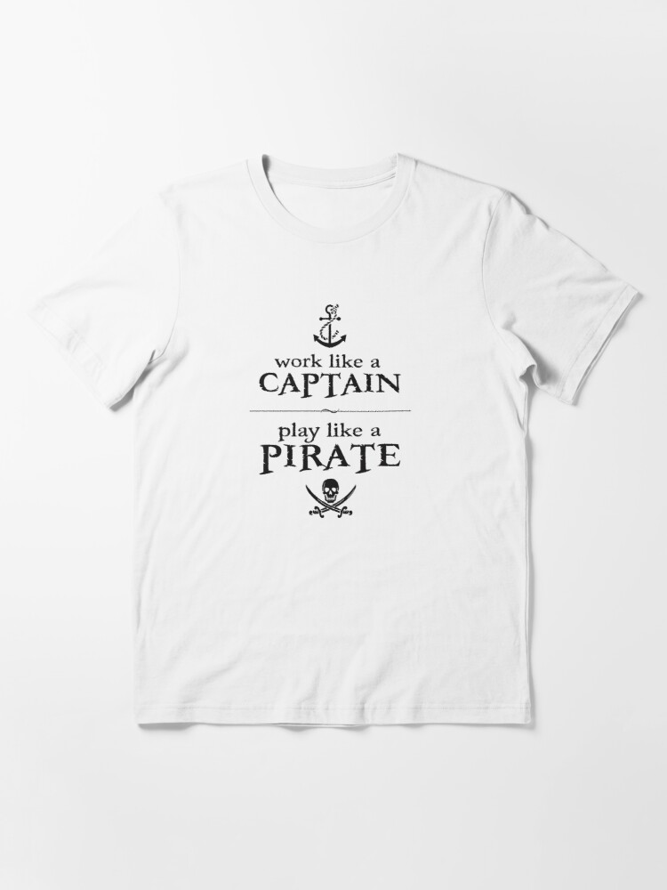 Alternate view of Work Like a Captain, Play Like a Pirate Essential T-Shirt