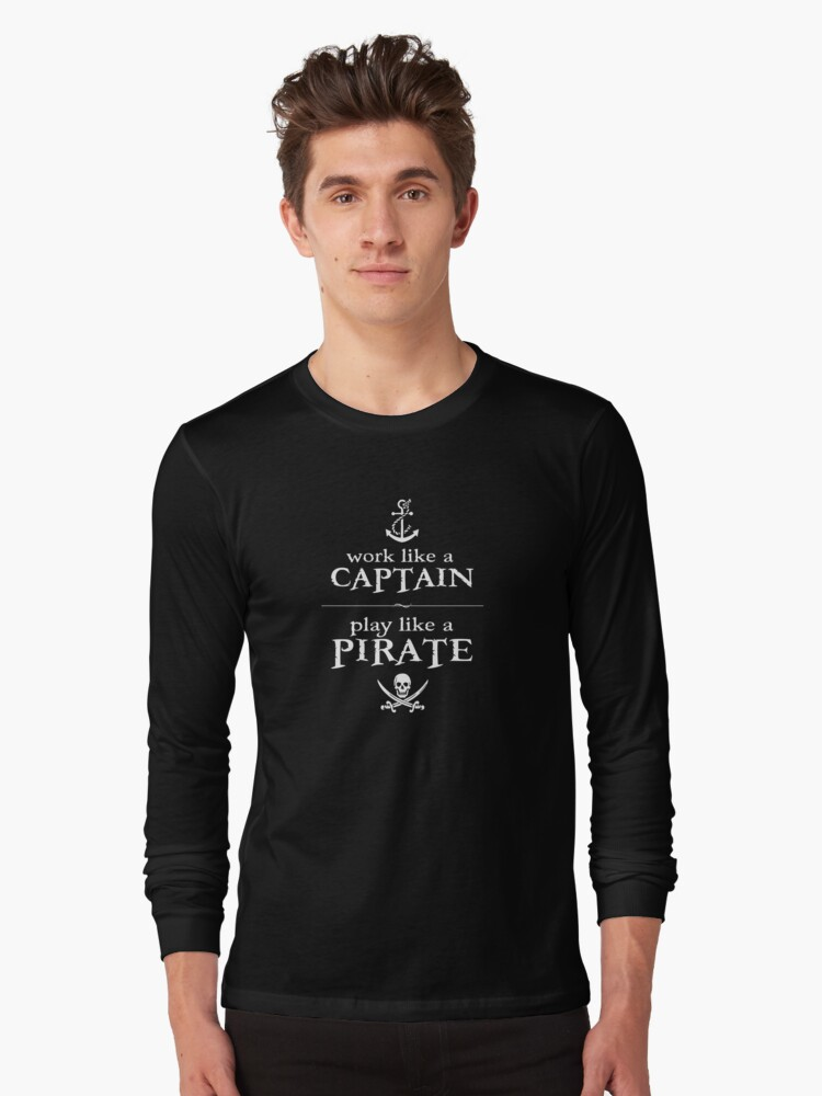Work Like a Captain, Play Like a Pirate Long Sleeve T-Shirt Front