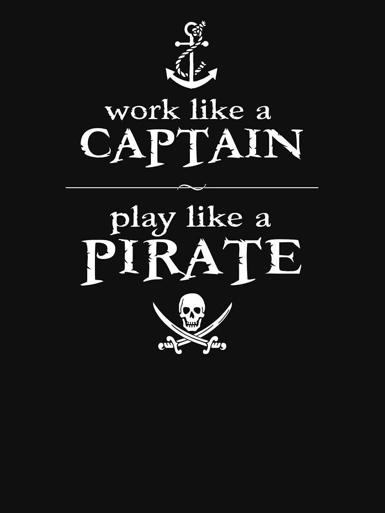 Work Like a Captain, Play Like a Pirate | Unisex T-Shirt