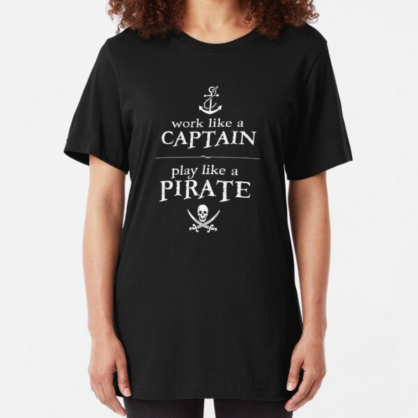 Work Like a Captain, Play Like a Pirate Slim Fit T-Shirt