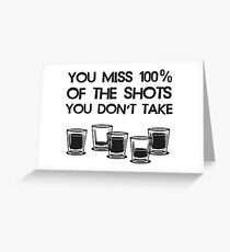 You Miss 100% of the Shots You Don't Take Greeting Card