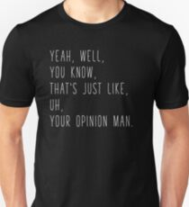 The Big Lebowski Quote | Saying | Your Opinion | Humor Movie Film Print T-Shirt