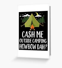 Cash Me Outside Camping, Howbow Dah? Greeting Card